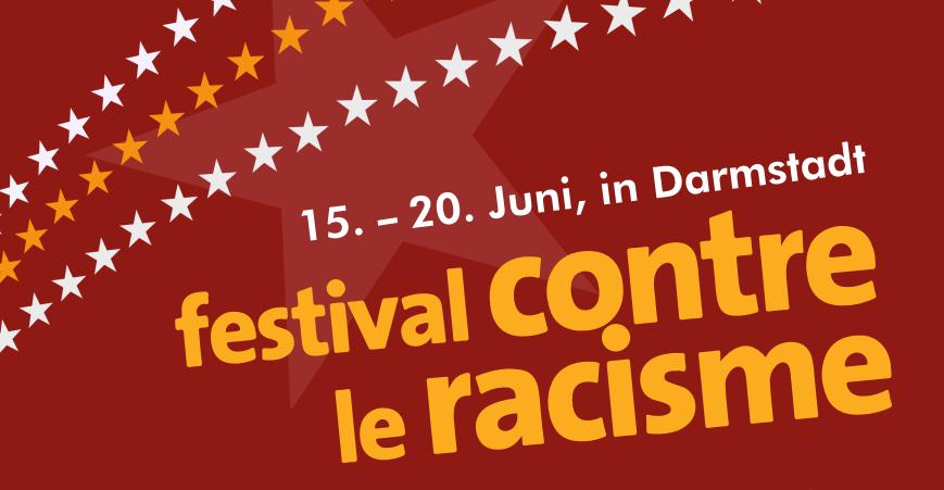 Schriftzug Festival contre le racisme in Darmstadt vom 15.-20. Juni